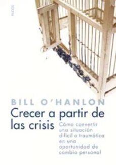 crecer a partir de las crisis: como convertir una situacion dific il o traumatica en una oportunidad de cambio personal-bill o hanlon-9788449317583
