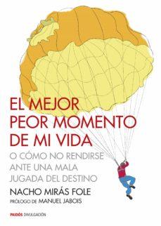 Descarga libros gratis EL MEJOR PEOR MOMENTO DE MI VIDA O COMO NO RENDIRSE ANTE UNA MALA JUGADA DEL DESTINO en español 9788449330483 de NACHO MIRAS FOLE