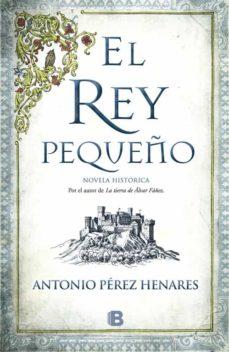 el rey pequeño-antonio perez henares-9788466658683