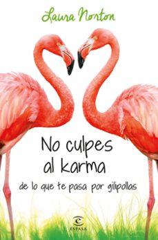 Descargar ebook desde google books mac os NO CULPES AL KARMA DE LO QUE TE PASA POR GILIPOLLAS de LAURA NORTON 9788467041583 (Spanish Edition)