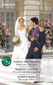 padre por dos dias; princesa de conveniencia; mi mujer ideal-teresa southwick-marion lennox-9788468744483