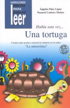 Chapultepecuno.mx Habia Una Vez Una Tortuga : Cuentos Para Ayudar A Mejorar La Cond Ucta En Los Niños La Autoestima Image