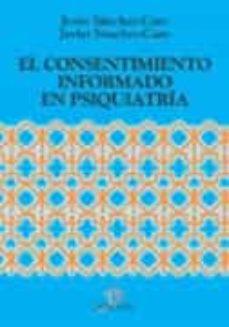 Descargas de libros reales gratis EL CONSENTIMIENTO INFORMADO EN PSIQUIATRIA DJVU RTF PDF in Spanish de JAVIER SANCHEZ-CARO 9788479785383