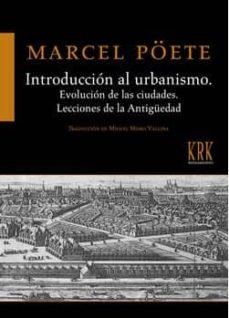 introducción al urbanismo. evolución de las ciudades. lecciones de la antiguedad-marcel poete-9788483675083