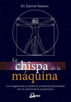Viamistica.es La Chispa De La Maquina: Los Enigmas De La Medicina Occidental Desvelados Por La Ciencia De La Acupuntura Image