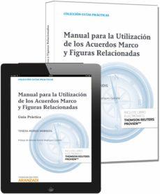 manual para la utilizacion de los acuerdos marco y figuras relaci onadas: guia practica-teresa moreo marroig-9788490590683