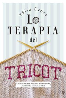 Descarga gratuita de libros de lectura en línea. LA TERAPIA DEL TRICOT de ZELIA EVORA RTF en español 9788490607183