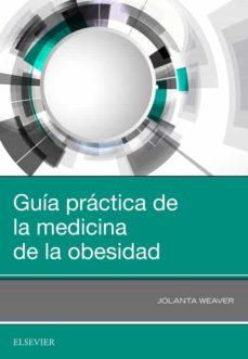 Descarga de libros de foros GUÍA PRACTICA DE LA MEDICINA DE LA OBESIDAD FB2 RTF 9788491134183 en español de J. WEAVER