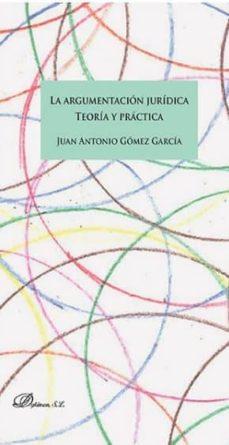 Descargar LA ARGUMENTACION JURIDICA: TEORIA Y PRACTICA gratis pdf - leer online