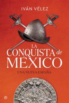 la conquista de mexico: una nueva españa-ivan velez-9788491645283