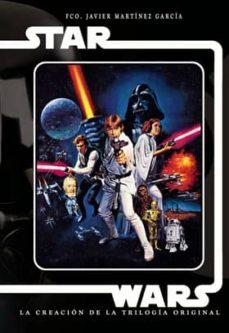 star wars. la creacion de la trilogia original-francisco javier martinez garcia-9788494371783