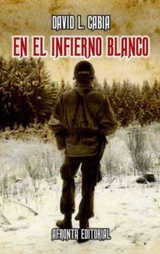 Descargar libros electrónicos gratis de google EN EL INFIERNO BLANCO MOBI (Spanish Edition) 9788494382383 de DAVID. L CABIA