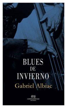 Descargar ebook desde google BLUES DE INVIERNO de GABRIEL ALBIAC 9788494383083 (Literatura española)
