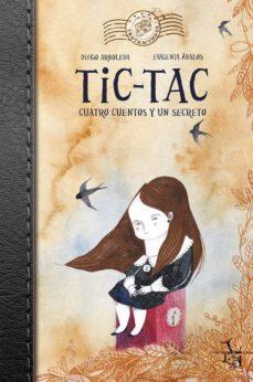 tic tac: cuatro cuentos y un secreto-diego arboleda-eugenia abalos-9788494417283