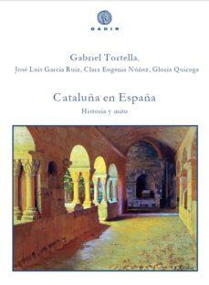 cataluña en españa: historia y mito-gabriel tortella-9788494445583