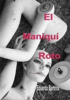 Gratis para descargar audiolibros para mp3 EL MANIQUI ROTO 9788494854583 (Spanish Edition) DJVU RTF de EDUARDO BARTRINA