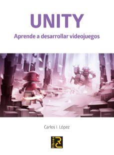 Pdf gratis descargar libros en línea UNITY. APRENDE A DESARROLLAR VIDEOJUEGOS de CARLOS I LOPEZ (Literatura española) RTF MOBI CHM
