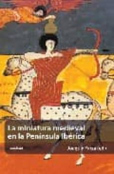 la miniatura medieval en la peninsula iberica-joaquin yarza luaces-9788496114883