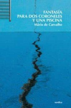 Descarga gratuita de libros cd online. FANTASIA PARA DOS CORONELES Y UNA PISCINA 9788496457683 de MARIO DE CARVALHO FB2 RTF PDB
