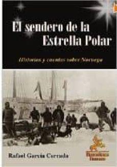EL SENDERO DE LA ESTRELLA POLAR: HISTORIAS Y CUENTOS SOBRE NORUEG A - RAFAEL GARCIA CERRADA | Adahalicante.org