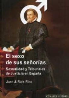Descargar SEXO DE SUS SEÃ'ORIAS: SEXUALIDAD Y TRIBUNALES DE JUSTICIA EN ESPA Ã'A gratis pdf - leer online