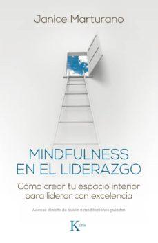 mindfulness en el liderazgo: como crear tu espacio interior para liderar con excelencia-janice marturano-9788499885483