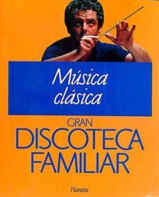 GRAN DISCOTECA FAMILIAR. 1 MÚSICA CLÁSICA - VVAA | Adahalicante.org