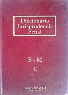 DICCIONARIO DE JURISPRUDENCIA PENAL E-M - VVAA   Adahalicante.org
