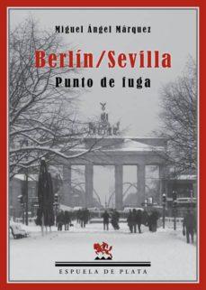 Descarga libros gratis para ipad 2 BERLÍN/SEVILLA. PUNTO DE FUGA de MIGUEL ANGEL MARQUEZ en español