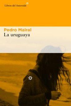 Descargas gratuitas de ebooks torrents LA URUGUAYA in Spanish de PEDRO MAIRAL