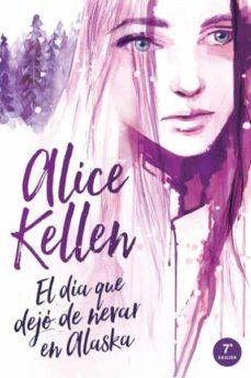 Descargar ebook for kindle gratis EL DIA QUE DEJO DE NEVAR EN ALASKA de ALICE KELLEN 9788416327393 (Spanish Edition)