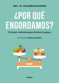 ¿por que engordamos?: el mejor metodo para eliminar la grasa-maria dolores saavedra-9788416449293