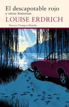 el descapotable rojo y otras historias-louise erdrich-9788416465293