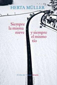Descargas de libros electrónicos de paul washer SIEMPRE LA MISMA NIEVE Y SIEMPRE EL MISMO TÍO 9788417624293 (Spanish Edition) CHM PDF FB2 de HERTA MULLER