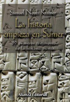 la historia empieza en sumer: 39 testimonios de la historia escri ta-samuel noah kramer-9788420679693