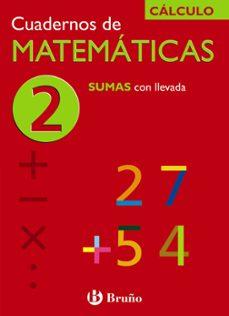 cuaderno de matematicas 2: sumas con llevada-jose echegaray-9788421656693