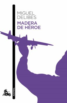 Descargas online de libros sobre dinero. MADERA DE HÉROE PDF CHM FB2 de MIGUEL DELIBES en español 9788423345793