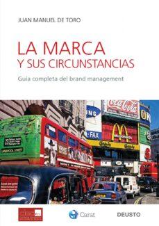 la marca y sus circunstancias: guia completa del brand management-juan manuel de toro-9788423427093