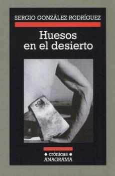 huesos en el desierto (ebook)-sergio gonzalez rodriguez-9788433932693