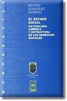 El Estado Social Naturaleza Juridica Y Estructura De Los Derecho S Sociales Beatriz Gonzalez Moreno Comprar Libro 9788447017393