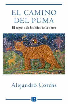 el camino del puma: el regreso de los hijos de la tierra-alejandro corchs-9788466653893