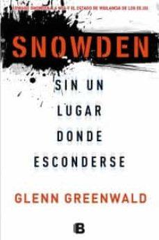 snowden: sin un lugar donde esconderse-glenn greenwald-9788466654593