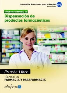 Ebook descargas gratuitas pdf PRUEBAS LIBRES PARA LA OBTENCION DEL TITULO DE TECNICO DE FARMACI A Y PARAFARMACIA: DISPENSACION DE PRODUCTOS FARMACEUTICOS. (CICLO FORMATIVO DE GRADO MEDIO: FARMACIA Y PARAFARMACIA) 9788467658293 MOBI iBook
