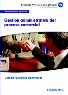 Geekmag.es Gestion Administrativa Del Procesocomercial (Modulo Transversal): Operaciones Administrativas Comerciales. Familia Profesional: Administracion Image