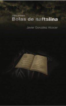 9034fd46f BOLAS DE NAFTALINA EBOOK | JAVIER GONZALEZ ALCOCER | Descargar libro ...