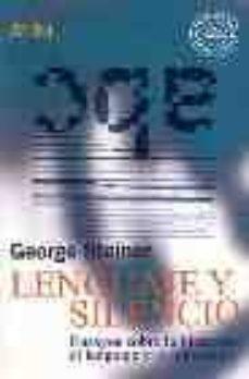 lenguaje y silencio: ensayos sobre la literatura, el lenguaje y l o inhumano-george steiner-9788474325393