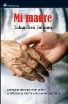 Descargas de libros electrónicos para iPod gratis MI MADRE de TAHAR BEN JELLOUN (Spanish Edition) 9788476698693 DJVU