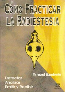 como practicar radiestesia: detectar analizar emitir y recibir-bernard baudoin-9788482450193