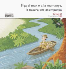 siga al mar o a la muntanya, la natura ens acompanya (impremta)-carmen gil-9788490265093