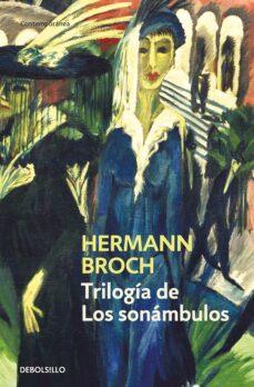 trilogia de los sonambulos (contiene: pasenow o el romanticismo; esch o la anarquia; huguenau o el realismo)-herman broch-9788490627693